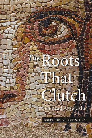 THE ROOTS THAT CLUTCH by Şehrazad Ayşe Uslu